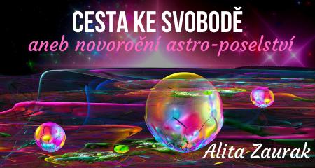 Alita Zaurak: CESTA KE SVOBODĚ aneb novoroční astro-poselství