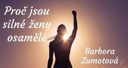 Barbora Zumotová: Proč jsou silné ženy osamělé
