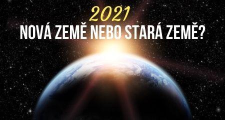 2021 NOVÁ ZEMĚ NEBO STARÁ ZEMĚ?