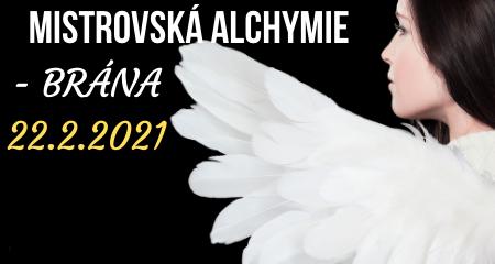 MISTROVSKÁ ALCHYMIE - BRÁNA 22.2.2021