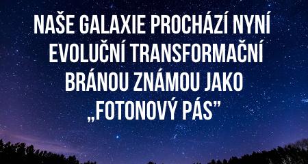 """Naše galaxie prochází nyní  evoluční transformační bránou známou jako """"Fotonový Pás"""""""