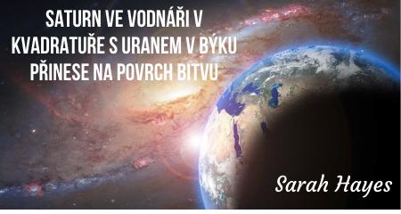 Sarah Hayes: Saturn ve Vodnáři v kvadratuře s Uranem v Býku přinese na povrch bitvu