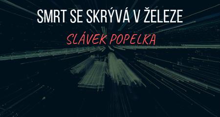 Slávek Popelka: Smrt se skrývá v železe