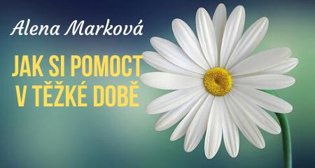 Alena Marková: Jak si pomoct vtěžké době