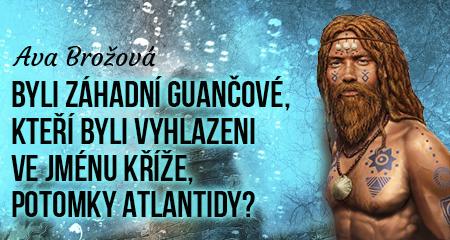 Byli záhadní Guančové, kteří byli vyhlazeni ve jménu kříže, potomky Atlantidy?