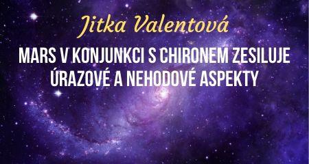 Jitka Valentová: Mars v konjunkci s Chironem zesiluje úrazové a nehodové aspekty