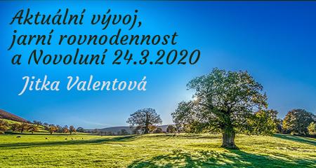 Jitka Valentová: Aktuální vývoj, jarní rovnodennost a Novoluní 24.3.2020