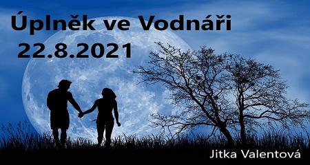 Jitka Valentová: Úplněk ve Vodnáři 22.8.2021 a informační portál z Lyry