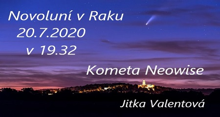 Jitka Valentová: Novoluní v Raku 20.7.2020 v 19.32 a kometa Neowise