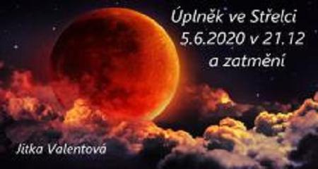 Jitka Valentová: Úplněk ve Střelci 5.6.2020 a zatmění