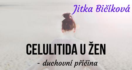 Jitka Bičíková: CELULITIDA u žen - duchovní příčina