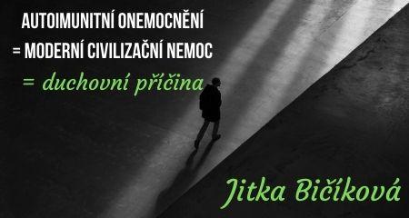 Jitka Bičíková: AUTOIMUNITNÍ ONEMOCNĚNÍ = moderní civilizační NEmoc = duchovní příčina