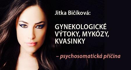 Jitka Bičíková: GYNEKOLOGICKÉ VÝTOKY, MYKÓZY, KVASINKY – Intimní téma o kterém se nemluví, ale trápí každou třetí ženu – psychosomatická příčina