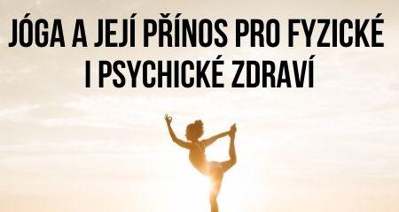 Jóga a její přínos pro fyzické i psychické zdraví