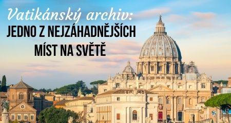 Vatikánský archiv: Jedno znejzáhadnějších míst na Světě