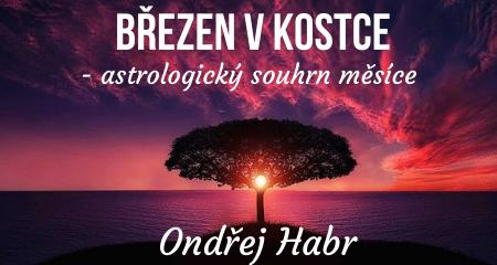 Ondřej Habr: BŘEZEN 2021 V KOSTCE - astrologický souhrn měsíce