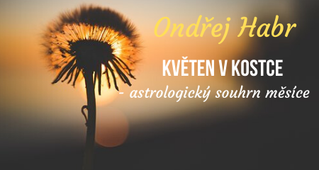 Ondřej Habr: KVĚTEN V KOSTCE - astrologický souhrn měsíce