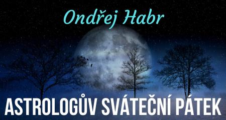 Ondřej Habr: ASTROLOGŮV SVÁTEČNÍ PÁTEK
