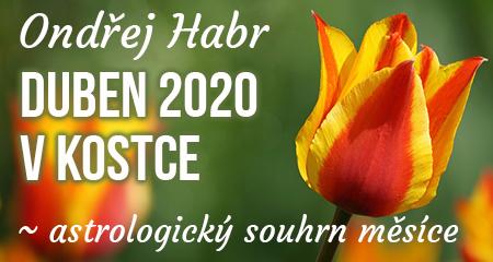 Ondřej Habr: DUBEN 2020 V KOSTCE ~ astrologický souhrn měsíce