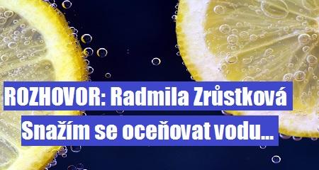 Radmila Zrůstková: Snažím se oceňovat vodu…