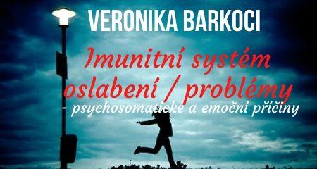 Veronika Barkoci: Imunitní systém oslabení / problémy - psychosomatické a emoční příčiny