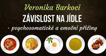Veronika Barkoci: Závislost na jídle - psychosomatické a emoční příčiny