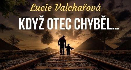 Lucie Valchařová: KDYŽ OTEC CHYBĚL…