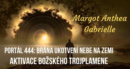 Margot Anthea Gabrielle: PORTÁL 444: BRÁNA UKOTVENÍ NEBE NA ZEMI
