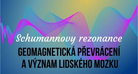 Schumannovy rezonance: Geomagnetická převrácení a význam lidského mozku