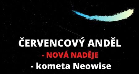 ČERVENCOVÝ ANDĚL - NOVÁ NADĚJE - kometa Neowise