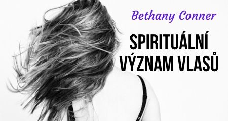 Bethany Conner: Spirituální význam vlasů