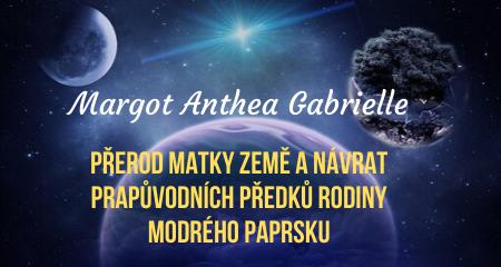 Margot Anthea Gabrielle: PŘEROD MATKY ZEMĚ A NÁVRAT PRAPŮVODNÍCH PŘEDKŮ RODINY MODRÉHO PAPRSKU