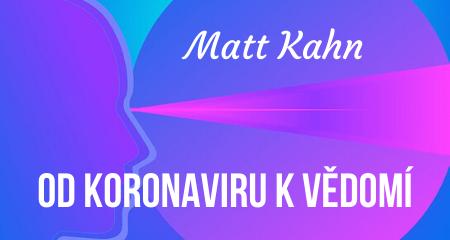 Matt Kahn: Od koronaviru k vědomí