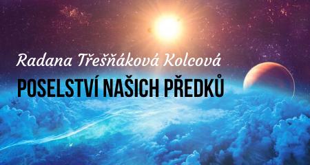 Radana Třešňáková Kolcová: Poselství našich Předků