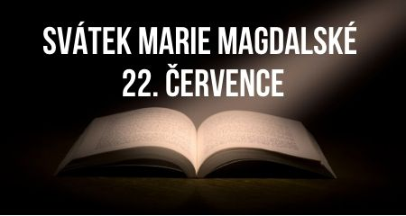 SVÁTEK MARIE MAGDALSKÉ 22. ČERVENCE