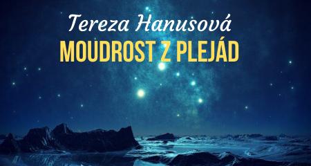Tereza Hanusová: Moudrost z Plejád