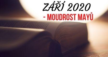 ZÁŘÍ 2020 - MOUDROST MAYŮ