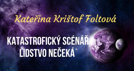 Kateřina Krištof Foltová: Katastrofický scénář lidstvo nečeká