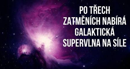 Po třech zatměních nabírá galaktická supervlna na síle