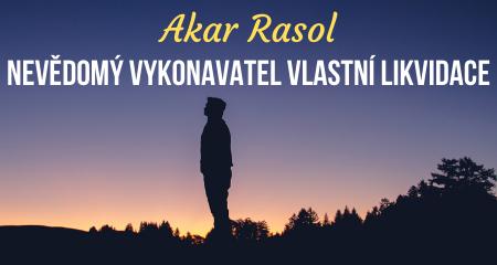 Akar Rasol: NEVĚDOMÝ VYKONAVATEL VLASTNÍ LIKVIDACE
