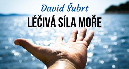 David Šubrt: Léčivá síla moře