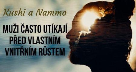 Kushi a Nammo: Muži často utíkají před vlastním vnitřním růstem