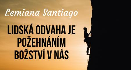 Lemiana Santiago: LIDSKÁ ODVAHA JE POŽEHNÁNÍM BOŽSTVÍ V NÁS