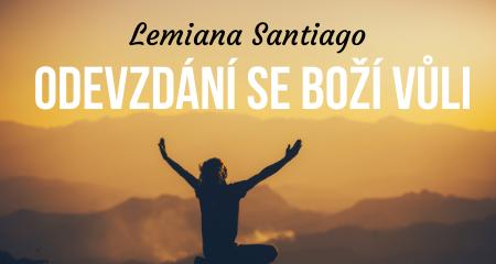 Lemiana Santiago: ODEVZDÁNÍ SE BOŽÍ VŮLI