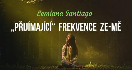 """Lemiana Santiago: """"PŘIJÍMAJÍCÍ""""  FREKVENCE  ZE-MĚ"""