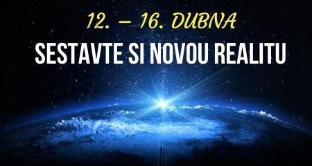 12. – 16. DUBNA - SESTAVTE SI NOVOU REALITU