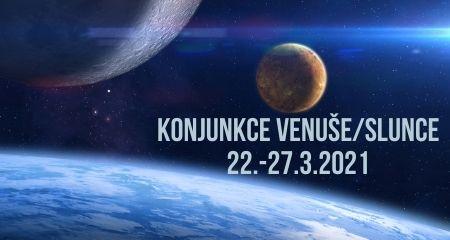 KONJUNKCE VENUŠE/SLUNCE 22.-27.3.2021