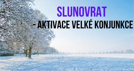 SLUNOVRAT - AKTIVACE VELKÉ KONJUNKCE