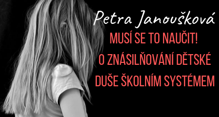 Petra Janoušková: Musí se to naučit! O znásilňování dětské duše školním systémem