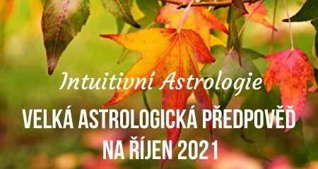 Intuitivní Astrologie: Velká astrologická předpověď na Říjen 2021